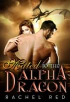 Mated To The Alpha Dragon ebook by Sasha Collins,Rachel Red