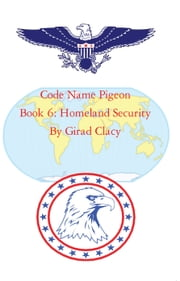 Code Name Pigeon - Book 6: Homeland Security ebook by Girad Clacy