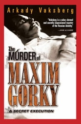 The Murder of Maxim Gorky - A Secret Execution ebook by Arkadi Vaksberg