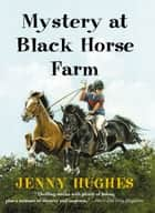 Mystery at Black Horse Farm ebook by Jenny Hughes