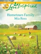 Hometown Family (Mills & Boon Love Inspired) ebook by Mia Ross