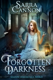Forgotten Darkness - Book 8 of The Shadow Demons Saga ebook by Sarra Cannon