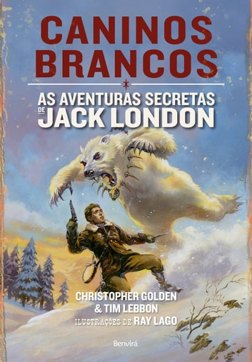CANINOS BRANCOS - As aventuras secretas de Jack London ebook by CHRISTOPHER GOLDEN,TIM LEBBON
