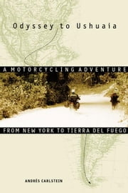 Odyssey to Ushuaia: A Motorcycling Adventure from New York to Tierra del Fuego ebook by Carlstein, Andres