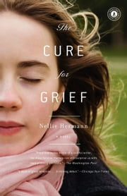 The Cure for Grief - A Novel ebook by Nellie Hermann
