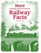 More Amazing & Extraordinary Railway Facts ebook by Julian Holland