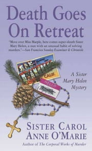 Death Goes on Retreat - A Sister Mary Helen Mystery ebook by Carol Anne O'Marie