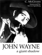 John Wayne: A Giant Shadow ebook by Carolyn McGivern