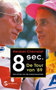 Acht seconden - de Tour van '89 ebook by Herman Chevrolet
