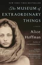 The Museum of Extraordinary Things - A Novel ebook by