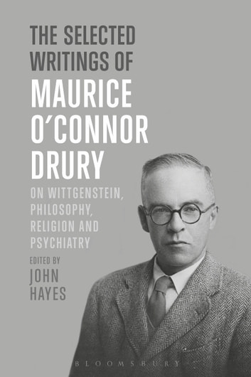 The Selected Writings of Maurice O'Connor Drury - On Wittgenstein, Philosophy, Religion and Psychiatry ebook by Dr Maurice O'Connor Drury