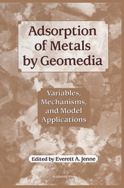 Adsorption of Metals by Geomedia - Variables, Mechanisms, and Model Applications ebook by Everett Jenne