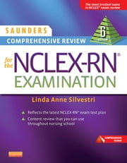Saunders Comprehensive Review for the NCLEX-RN® Examination - E-Book ebook by Linda Anne Silvestri, PhD, RN