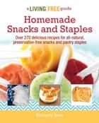 Homemade Snacks and Staples - Over 200 Delicious Recipes for All-Natural, Preservative-Free Snacks and Pantry Staples ebook by Kimberly Aime