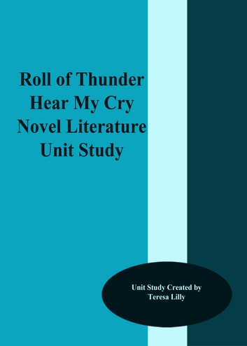 Roll of Thunder Hear My Cry Novel Literature Unit Study ebook by Teresa Lilly