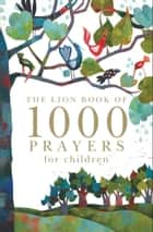 Lion Book of 1000 Prayers for Children ebook by Lois Rock