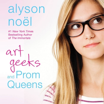 Art Geeks and Prom Queens - A Novel audiobook by Alyson Noël