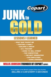 Junk to Gold - From Salvage to the World'S Largest Online Auto Auction ebook by Willis Johnson