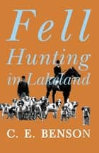 Fell Hunting in Lakeland ebook by C. E. Benson
