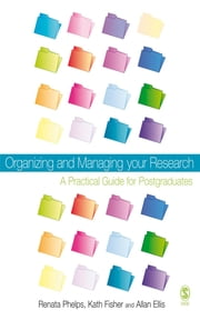 Organizing and Managing Your Research - A Practical Guide for Postgraduates ebook by Dr Renata Phelps,Kath Fisher,Dr Allan H Ellis