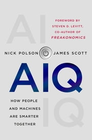 AIQ - How People and Machines Are Smarter Together ebook by Nick Polson, James Scott, Steven D. Levitt