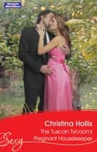 The Tuscan Tycoon's Pregnant Housekeeper ebook by Christina Hollis