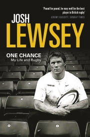 One Chance - My Life and Rugby ebook by Josh Lewsey