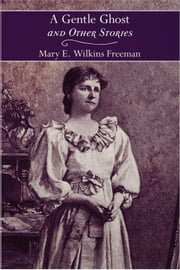 A Gentle Ghost and Other Stories ebook by Mary Eleanor Wilkins Freeman