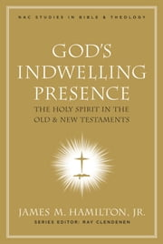 God's Indwelling Presence - The Holy Spirit in the Old and New Testaments ebook by James M. Hamilton, Jr.