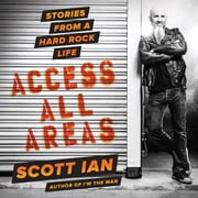 Access All Areas - Stories from a Hard Rock Life audiobook by Scott Ian