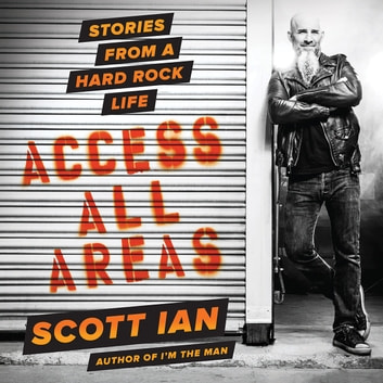 Access All Areas - Stories from a Hard Rock Life Hörbuch by Scott Ian