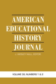 American Educational History Journal - Volume 38 #1 & 2 ebook by J. Wesley Null