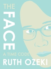 The Face - A Time Code ebook by Ruth Ozeki