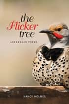 Flicker Tree, The - Okanagan Poems ebook by Nancy Holmes