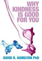 Why Kindness is Good for You ebook by David Hamilton