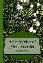 Her Highness' First Murder - The Simon & Elizabeth Mysteries ebook by Peg Herring