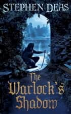 The Warlock''s Shadow ebook by Stephen Deas