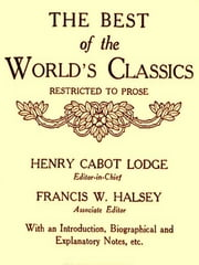 The Best of the World's Classics, Volumes III-IV ebook by Henry Cabot Lodge, Editor,Francis W. Halsey, Editor