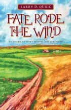 Fate Rode the Wind ebook by Larry D. Quick