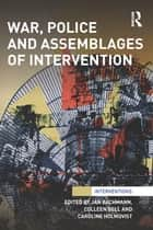 War, Police and Assemblages of Intervention ebook by Jan Bachmann, Colleen Bell, Caroline Holmqvist
