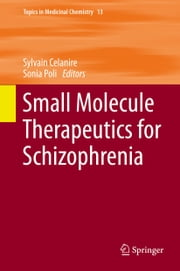Small Molecule Therapeutics for Schizophrenia ebook by Sylvain Celanire, Sonia Poli