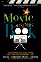 The Movie Business Book, Third Edition ebook by Jason E. Squire