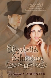 Elizabeth's Education: A journey through deepening layers of submission ebook by Maggie Carpenter