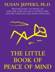 THE LITTLE BOOK OF PEACE OF MIND ebook by Susan Jeffers
