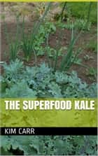 The Superfood Kale ebook by Kim Carr
