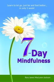 7-Day Mindfulness ebook by Rory James MacLaren-Jackson
