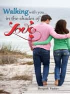 Walking with you…in the shades of love ebook by Deepak Yadav