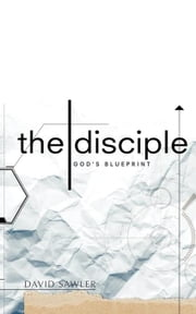 The Disciple: God's Blueprint ebook by Sawler, David