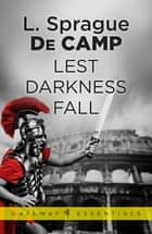 Lest Darkness Fall ebook by L. Sprague deCamp