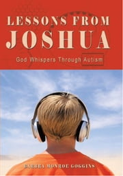 Lessons From Joshua - God Whispers Through Autism ebook by Barbra Monroe Goggins